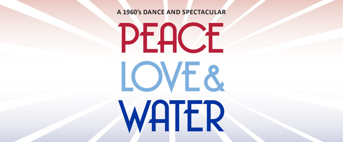 Peace, Love & Water | A 1960's Dance & Spectacular!