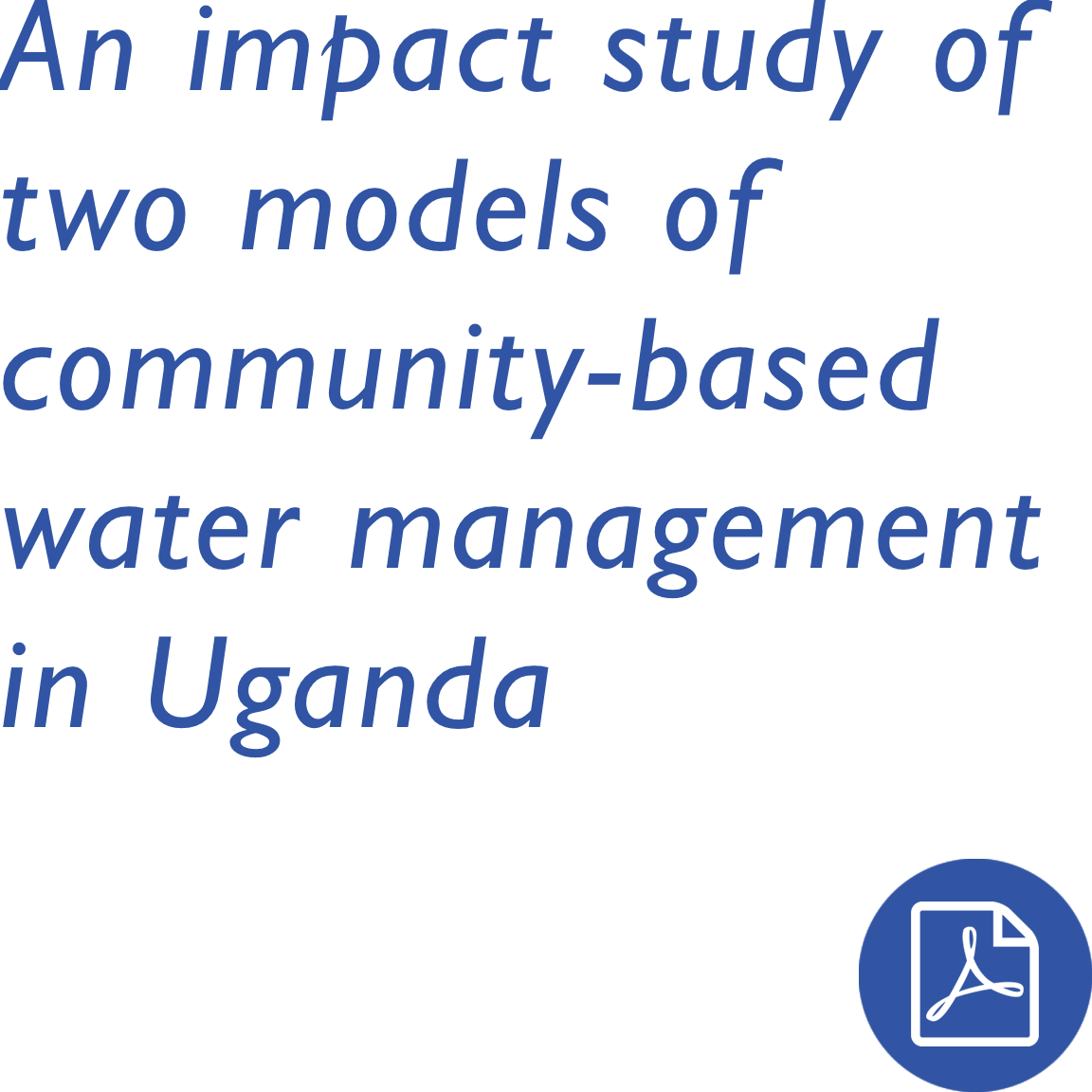 An impact study of two models of community-based water management in Uganda