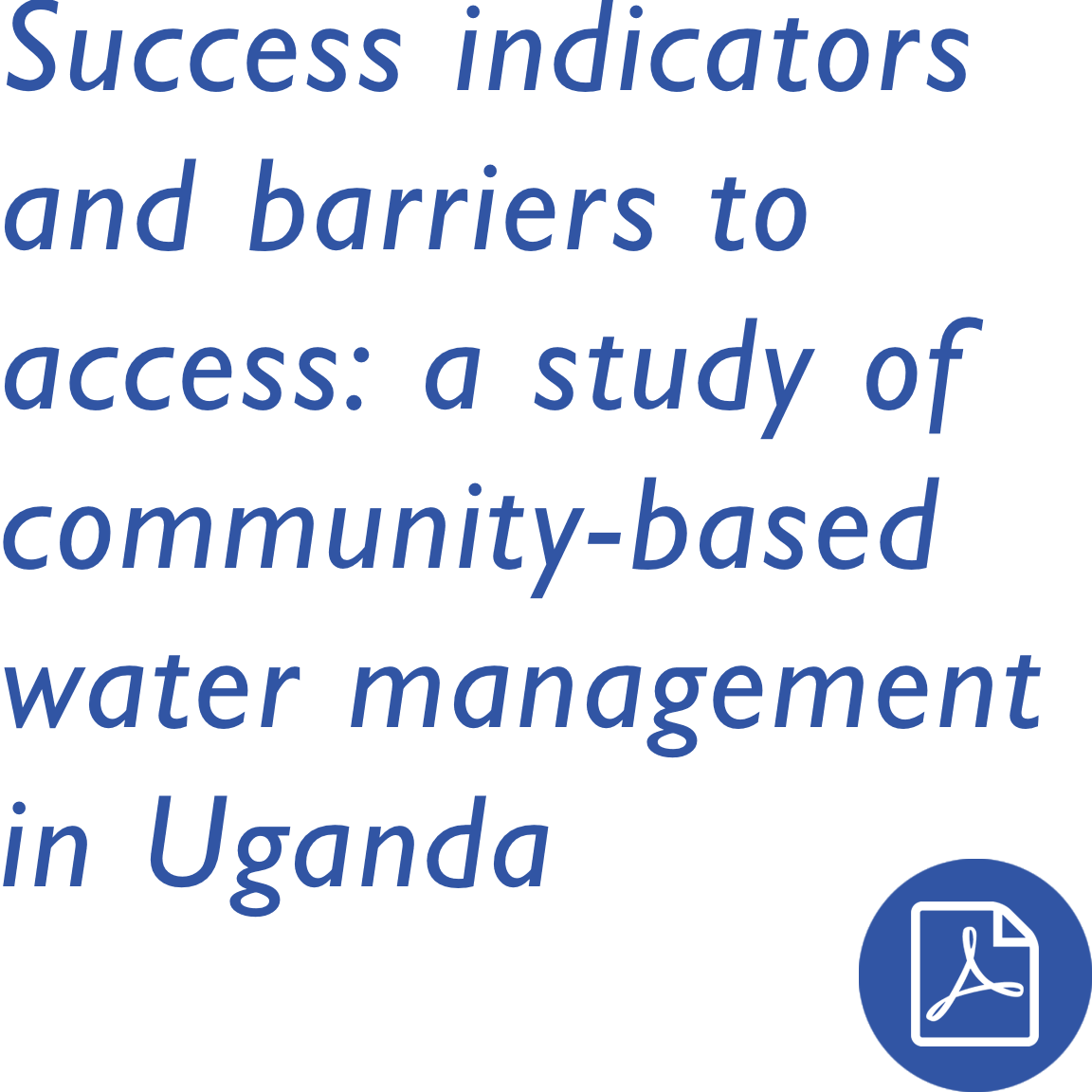 Success indicators and barriers to access: a study of community-based water management in Uganda