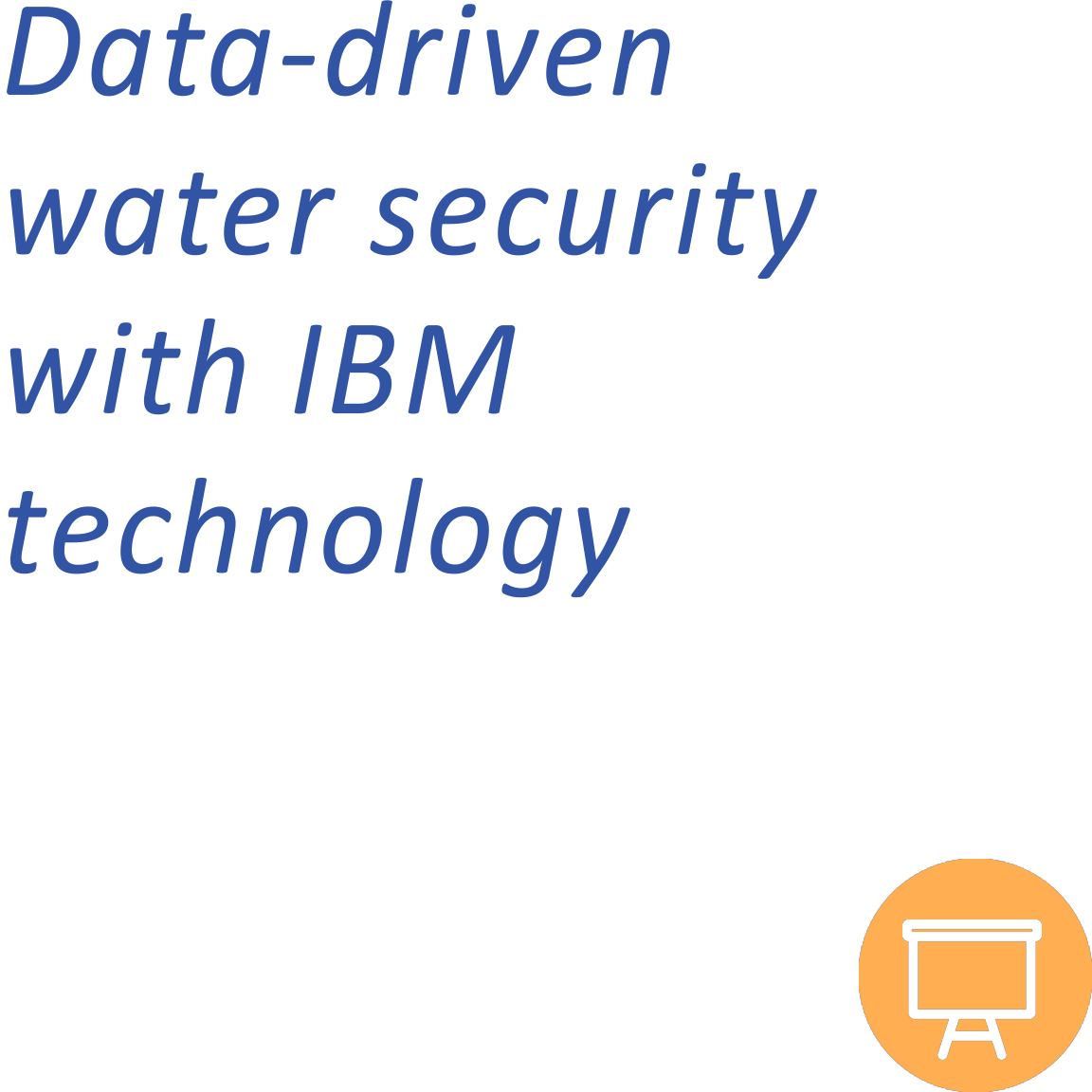 Data-driven Water Security with IBM Technology