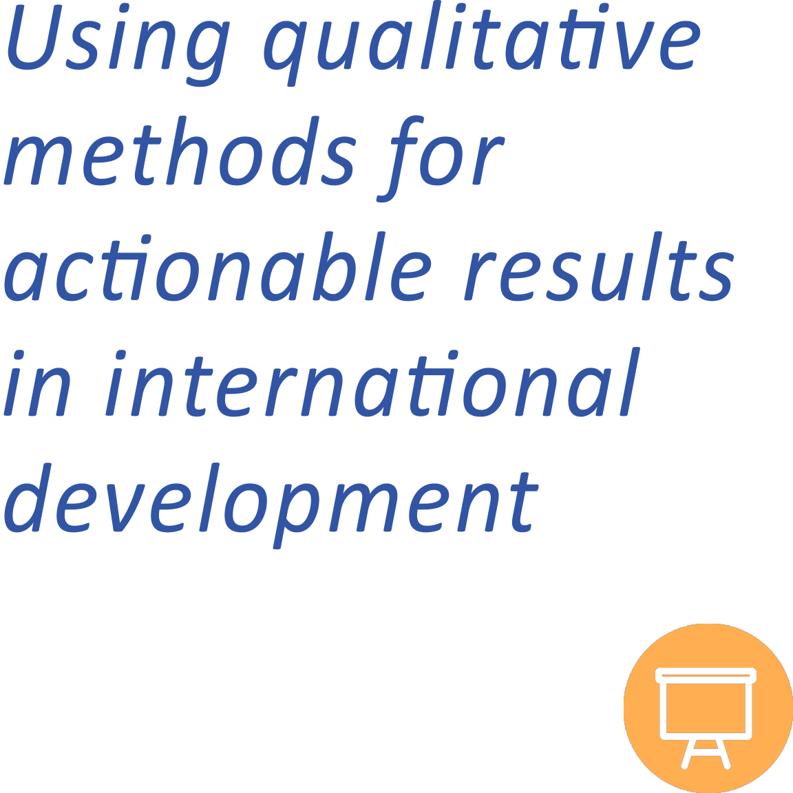 Using Qualitative Methods for Actionable Results in International Settings